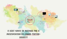 3 Best ways to prepare for a presentation By: Kiara Fenton-B