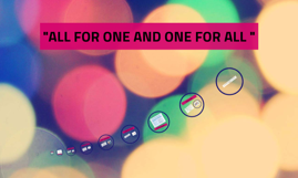 """""""ALL FOR ONE AND ONE FOR ALL """""""