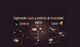 Explorando: Luces y sombras de la sociedad digital