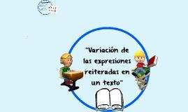 """""""Variaciones de las expresiones reiteradas en un texto"""""""