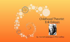 Childhood Theorist : Erik Erikson