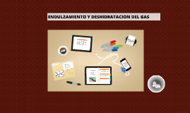 Copy of ENDULZAMIENTO Y DESHIDRATACION DEL GAS