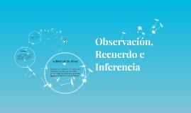 Observación, Recuerdo e Inferencia