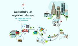 La ciudad y los espacios urbanos