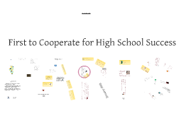 Copy of First to Cooperate for High School Success