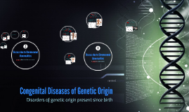 Congenital Diseases of Genetic Origin