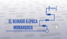 EL REINADO O EPOCA MOMARQUICA