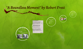 """A Boundless Moment"" by Robert Frost"