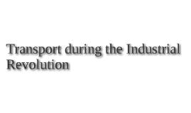 Transport during the Industrial Revolution