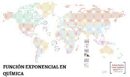 Copy of FUNCIÓN EXPONENCIAL EN  QUÍMICA
