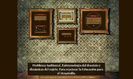 Copy of Copy of Problema Ambiental, Epistemología del dominio y dinámicas de