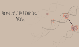 Recombinant DNA Technology: Autism