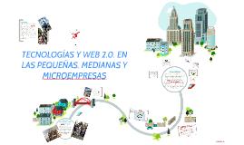 TECNOLOGÍAS Y WEB 2.0. EN LAS PEQUEÑAS, MEDIANAS Y MICROEMPR