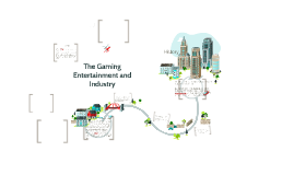 The Gaming Entertainment and Industry