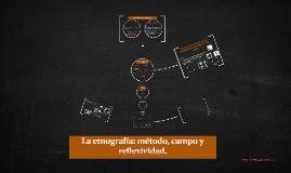 Copy of La etnografía. Método, campo y reflexividad.