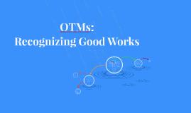 OTMs: Recognizing Good Works