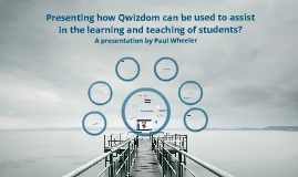 Presenting how Qwizdom can be used to assist in the learning and teaching for students?