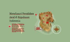 Copy of Menelusuri Peradaban Awal di Kepulauan Indonesia