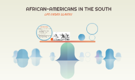 AFRICAN-AMERICANS IN THE SOUTH