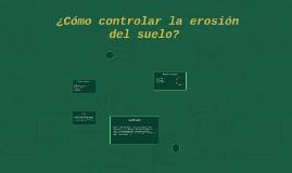 Copy of  ¿Cómo controlar la erosión del suelo?