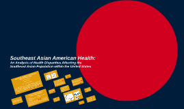 Copy of Southeast Asian Americans: An Analysis of Health Disparities Affecting the Southeast Asian Population within the United States
