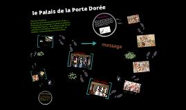 Copy of Le Palais de la porte doree