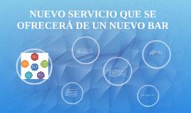 Copy of NUEVO SERVICIO QUE SE OFRECERÁ DE UN NUEVO BAR