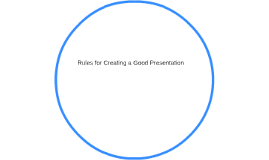 Rules for Creating a Good Presentation