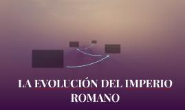 LA EVOLUCIÓN DEL IMPERIO ROMANO