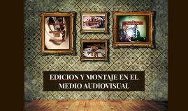 EDICION Y MONTAJE EN EL MEDIO AUDIOVISUAL