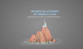 INFORME DEL ACCIDENTE DE TRABAJO A LA ARL