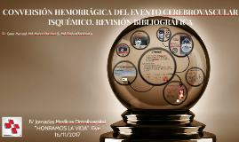 CONVERSION HEMORRAGICA DEL EVENTO CEREBROVASCULAR ISQUEMICO.