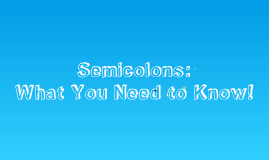 Semicolons and Colons: What You Need to Know!