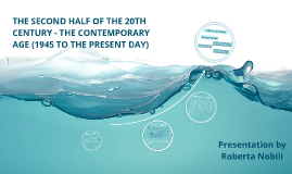 The Second Half of the 20th Century - The Contemporary Age (1945 to Present day)