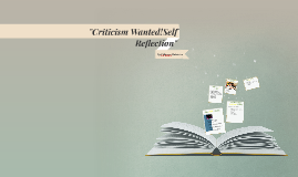 """""""Criticism Wanted!Self Reflection"""""""