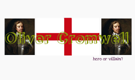 Oliver Cromwell: Hero or Villain?