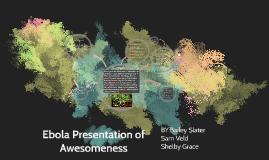 Ebola Presenttion of Awesomeness