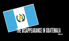 THE DISAPPEARANCE IN GUATEMALA