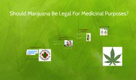 Should Marijuana Be Legal For Medicinal Porpuses