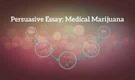 persuasive essay medical marijuana by emilee swain on prezi