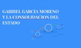 GABRIEL GARCIA MORENO Y LA CONSOLIDACION DEL ESTADO