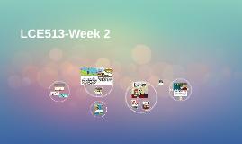 Copy of LCE513-Week 2