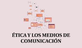 ÉTICA Y LOS MEDIOS DE COMUNICACIÓN