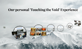 Copy of Our personal touching the Void Experiance