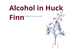 Copy of Alcohol in Huck Finn
