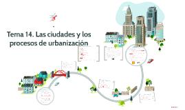 Tema 14. Las ciudades y los procesos de urbanización