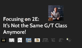 Focusing on 2E: It's Not the Same G/T Class Anymore!