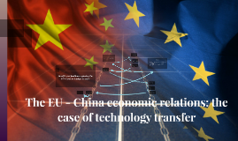 Copy of The EU - China economic relations: the case of technology tr
