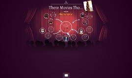 Them Movies Tho ...