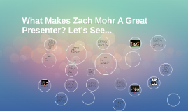 What Makes Zach Mohr A Great Presenter? Let's See...